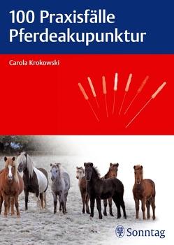 100 Praxisfälle Pferdeakupunktur von Krokowski,  Carola