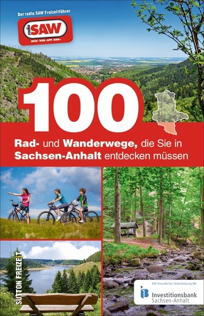 100 Rad- und Wanderwege, die Sie in Sachsen-Anhalt entdecken müssen von Schroeder,  Axel