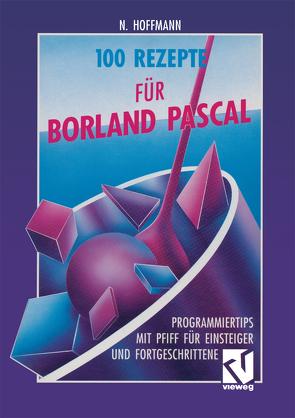 100 Rezepte für Borland Pascal von Hoffmann,  Norbert