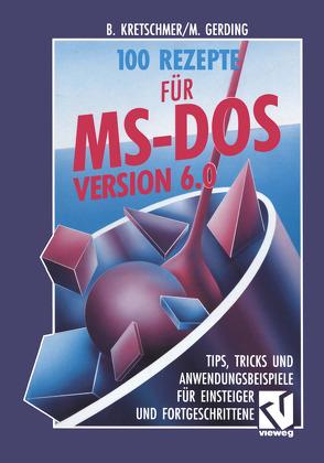 100 Rezepte für MS-DOS 6.0 von Kretschmer,  Bernd