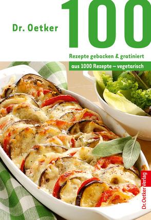 100 Rezepte gebacken & gratiniert von Dr. Oetker