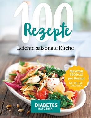 100 Rezepte – Leichte, saisonale Küche von Dr. Baum,  Andreas, Dr. med. Becker,  Marc, Eichner,  Carsten, Günther,  Michelle, Karl,  Angelika, Köhle,  Anne-Bärbel