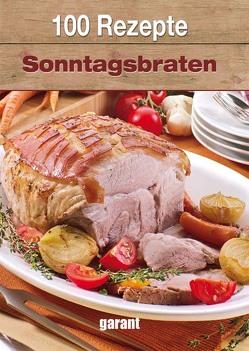 100 Rezepte – Sonntagsbraten von garant Verlag GmbH