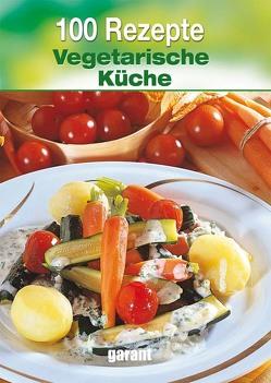 100 Rezepte – Vegetarische Küche von garant Verlag GmbH