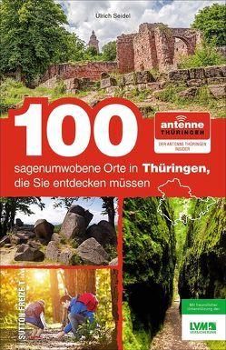 100 sagenumwobene Orte in Thüringen, die Sie entdecken müssen von Antenne Thüringen GmbH & Co. KG,  NN, Seidel,  Ulrich