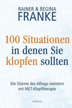 100 Situationen, in denen Sie klopfen sollten von Franke,  Rainer und Regina