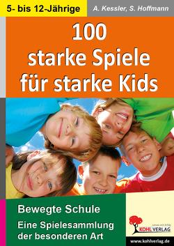 100 starke Spiele für starke Kids von Hoffmann,  Susanne, Kessler,  Anette