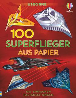 100 Superflieger aus Papier von Cordeiro,  Rodrigo, Tudor,  Andy, Wheatley,  Abigail