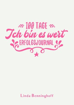 100 Tage / 100 Tage – Ich bin es wert von Benninghoff,  Linda