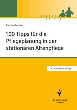 100 Tipps für die Pflegeplanung in der stationären Altenpflege von Messer,  Barbara