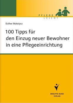 100 Tipps für den Einzug neuer Bewohner in eine Pflegeeinrichtung von Matolycz,  Esther