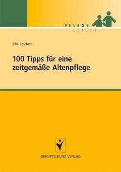 100 Tipps für eine zeitgemäße Altenpflege von Boschert,  Silke