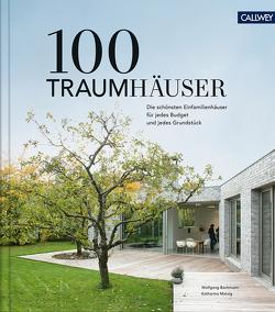 100 Traumhäuser von Bachmann,  Wolfgang, Matzig,  Katharina