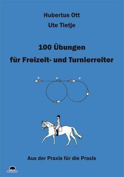100 Übungen für Freizeit- und Turnierreiter von Hubertus,  Ott, Ott,  Hubertus, Tietje,  Ute