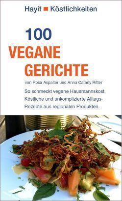 100 vegane Gerichte von Aspalter,  Rosa, Catany Ritter,  Anna, Hayit,  Ertay