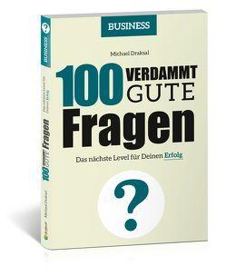 100 Verdammt gute Fragen – BUSINESS von Draksal,  Michael