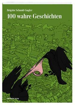 100 wahre Geschichten von Schmid-Gugler,  Brigitte