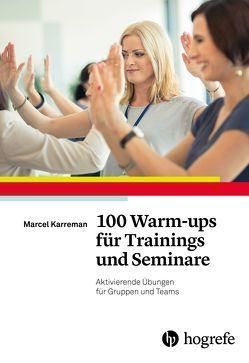 100 Warm-ups für Trainings und Seminare von Karreman,  Marcel