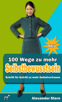100 Wege zu mehr Selbstbewusstein von Stern,  Alexander
