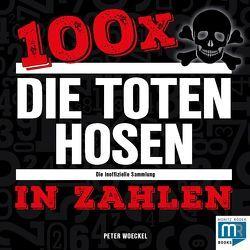 100 x – Die Toten Hosen in Zahlen von Woeckel,  Peter