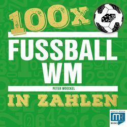 100 x – Fußball WM in Zahlen von Woeckel,  Peter