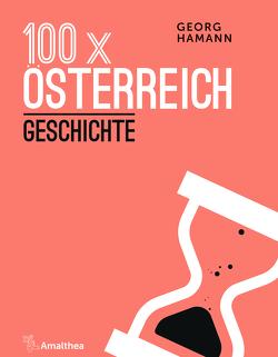 100 x Österreich: Geschichte von Hamann,  Georg