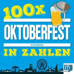 100 x – Oktoberfest in Zahlen von Peter,  Woeckel