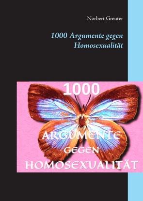 1000 Argumente gegen Homosexualität von Greuter,  N., Greuter,  Norbert