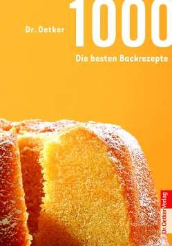 1000 – Die besten Backrezepte von Dr. Oetker