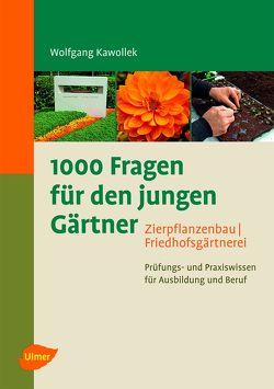 1000 Fragen für den jungen Gärtner. Zierpflanzenbau mit Friedhofsgärtnerei von Kawollek,  Wolfgang