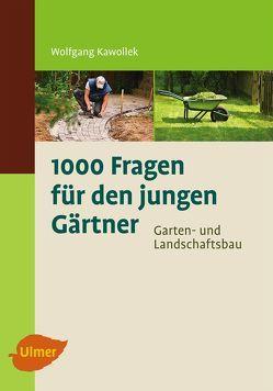1000 Fragen für den jungen Gärtner. Garten- und Landschaftsbau von Kawollek,  Wolfgang