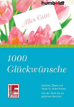 1000 Glückwünsche von Steiner,  Alexandra