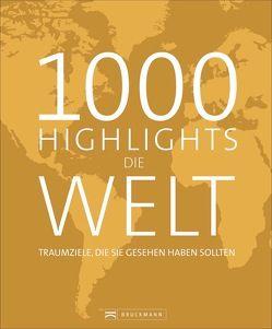 1000 Highlights Die Welt von Fischer,  Anja, Sokolowski,  Ilka, Stiefenhofer,  Martin