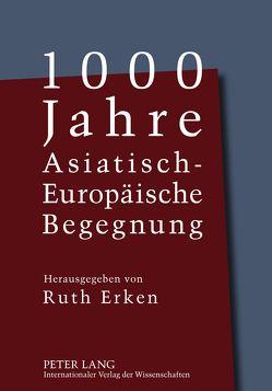 1000 Jahre Asiatisch-Europäische Begegnung von Erken,  Ruth