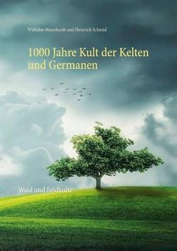 1000 Jahre Kult der Kelten und Germanen von Mannhardt,  Wilhelm, Schmid,  Heinrich