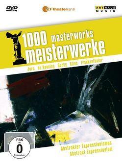 1000 Meisterwerke: Abstrakter Expressionismus von Frankenthaler,  Helen, Gorky,  Arshile, Jorn,  Asger, Kline,  Franz, Kooning,  Willem de, Moritz,  Reiner E