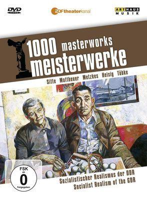 1000 Meisterwerke: Sozialistischer Realismus der DDR von Heisig,  Bernhard, Mattheuer,  Wolfgang, Metzkes,  Harald, Moritz,  Reiner E, Sitte,  Willi, Tübke,  Werner