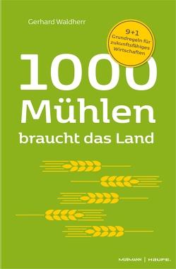 1000 Mühlen braucht das Land. 9+1 Grundregeln für zukunftsfähiges Wirtschaften von Krause,  Volker, Waldherr,  Gerhard