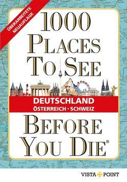 1000 Places To See Before You Die – Deutschland, Österreich, Schweiz von Vista Point Verlag