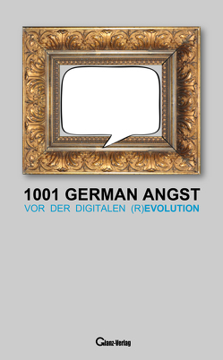 1001 German Angst vor der digitalen (R)Evolution von Glanz,  Udo, Joblin,  Bob