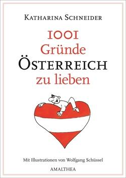 1001 Gründe Österreich zu lieben von Schneider,  Katharina, Schüssel,  Wolfgang