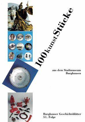 100kunststücke aus dem Stadtmuseum Burghausen von David,  Wolfgang, Dorner,  Johann, Eggl,  Christina, Mack,  Anton, Schneider,  Josef, Schröck,  Alfons, Steindl,  Hans