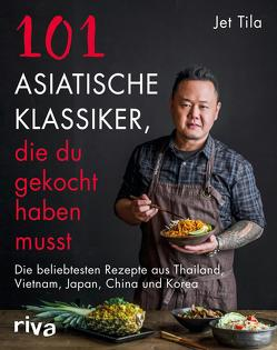101 asiatische Klassiker, die du gekocht haben musst von Tila,  Jet