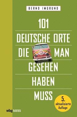 101 deutsche Orte, die man gesehen haben muss von Andrack,  Manuel, Imgrund,  Bernd