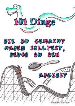 101 Dinge die du gemacht haben solltest, bevor du den Löffel abgibst von Molina,  Danita