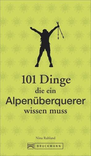 101 Dinge, die ein Alpenüberquerer wissen muss von Ruhland,  Nina