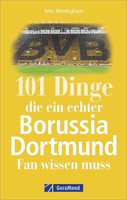 101 Dinge, die ein echter Borussia-Dortmund-Fan wissen muss von Meininghaus,  Felix