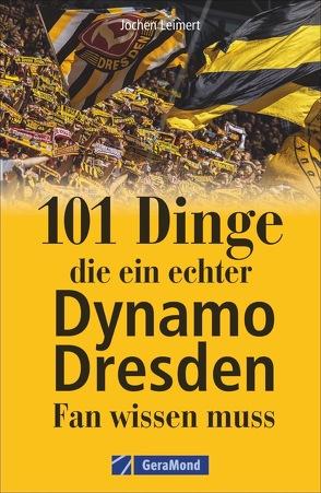 101 Dinge, die ein echter Dynamo Dresden-Fan wissen muss von Leimert,  Jochen