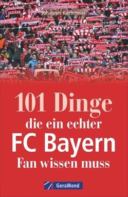 101 Dinge, die ein echter FC-Bayern-Fan wissen muss von Kirchmeier,  Johannes