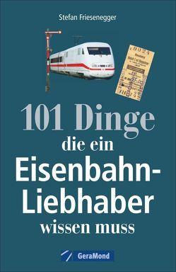 101 Dinge, die ein Eisenbahn-Liebhaber wissen muss von Friesenegger,  Stefan
